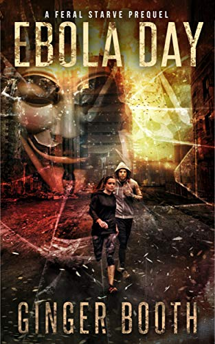 Ebola Day: An Apocalyptic Epidemic Prequel (Feral Starve Book 0) by [Ginger Booth]