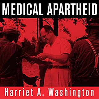 Medical Apartheid     The Dark History of Medical Experimentation on Black Americans from Colonial Times to the Present              Written by:                                                                                                                                 Harriet A. Washington                               Narrated by:                                                                                                                                 Ron Butler                      Length: 19 hrs and 2 mins     3 ratings     Overall 5.0