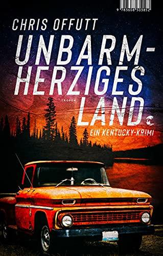 Buchseite und Rezensionen zu 'Unbarmherziges Land: Ein Kentucky-Krimi' von Chris Offutt