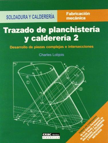 Trazado de plachistería y calderería II : desarrollo de piezas complejas e intersecciones