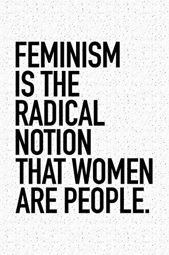 Feminism Is The Radical Notion That Women Are People: A 6x9 Inch Matte Softcover Notebook Journal With 120 Blank Lined Pages And An Empowering Cover Slogan