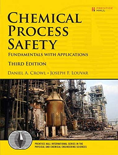 Chemical Process Safety: Fundamentals with Applications (3rd Edition) (International Series in the Physical and Chemical