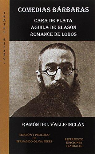 Comedias Bárbaras. Cara de plata/Aguila de blasón/Romance de lobos (TEATRO ESPAÑOL)