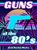Guns of the 80's