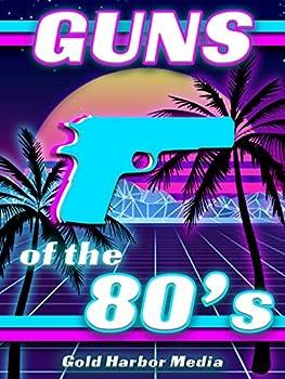 Guns of the 80 s