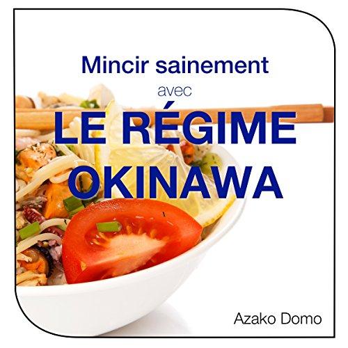 Couverture de Mincir sainement avec le régime Okinawa