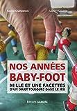 Nos années baby-foot, mille et une facettes d'un objet toujours dans le jeu
