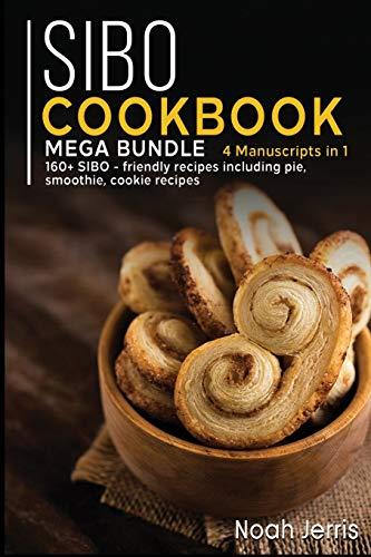 SIBO COOKBOOK: MEGA BUNDLE - 4 Manuscripts in 1 - 160+ SIBO - friendly recipes including pie, smoothie, cookie recipes