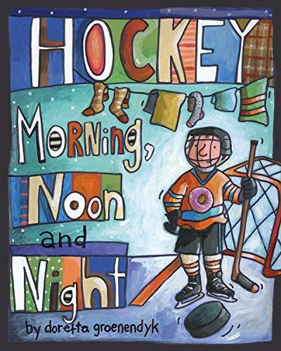 Hockey Morning, Noon and Night (English Edition)