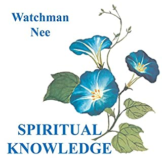 Spiritual Knowledge                   By:                                                                                                                                 Watchman Nee                               Narrated by:                                                                                                                                 Josh Miller                      Length: 3 hrs and 51 mins     23 ratings     Overall 4.8