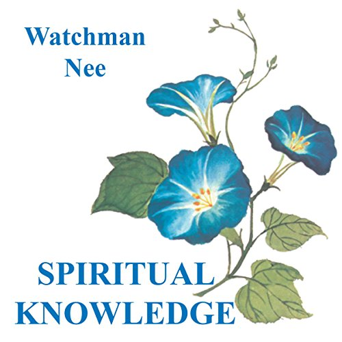 Spiritual Knowledge                   By:                                                                                                                                 Watchman Nee                               Narrated by:                                                                                                                                 Josh Miller                      Length: 3 hrs and 51 mins     1 rating     Overall 5.0