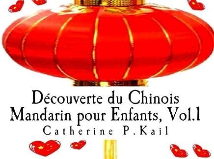 Découverte du Chinois Mandarin pour Enfants -Vol. 1, Débutant: Volume 1