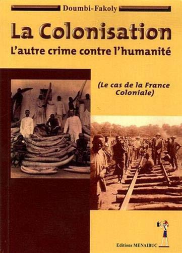 La Colonisation : L'autre crime contre l'humanité (le cas de la France coloniale)