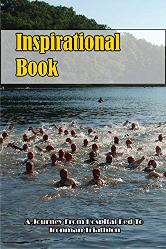 Inspirational Book_ A Journey From Hospital Bed To Ironman Triathlon: Triathlon (English Edition)