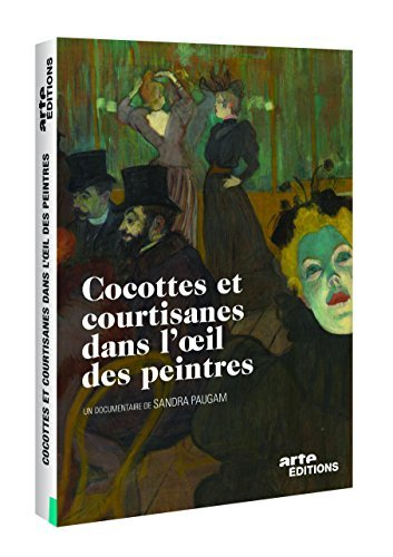 Courtesans and Cocottes Through The Eyes of Painters ( Cocottes et courtisanes dans l oeil des peintres ) [ Origen Francés, Ningun Idioma Espanol ]