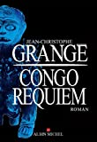 Congo Requiem (French Edition) by Jean-Christophe Grangé(2016-05-04) - French and European Publications Inc - 01/01/2016