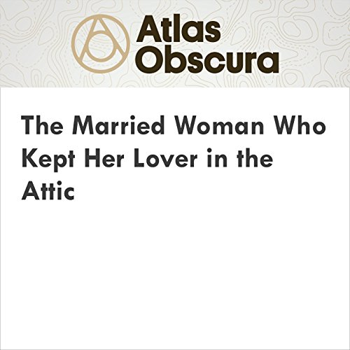 The Married Woman Who Kept Her Lover in the Attic cover art