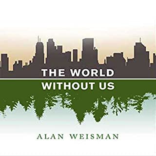 The World Without Us                   By:                                                                                                                                 Alan Weisman                               Narrated by:                                                                                                                                 Adam Grupper                      Length: 12 hrs and 4 mins     682 ratings     Overall 3.8