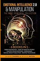 EMOTIONAL INTELLIGENCE & MANIPULATION 2.0 The Most Powerful Collection: 6 Books in 1 Dark Psychology, How to Analyze People, Master Your Emotions, Enneagram, Social Anxiety Solution, Mental Toughness