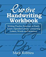 Cursive Handwriting Workbook: Writing Practice Exercises to Easily Learn Alphabet Letters, Connecting Letters, Words and Sentences