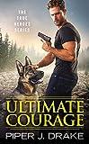 Ultimate Courage (True Heroes Book 2)