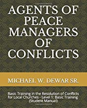 AGENTS OF PEACE MANAGERS OF CONFLICTS: Basic Training in the Resolution of Conflicts for Local Churches - Level 1: Basic Training (Student Manual)
