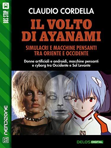 Il volto di Ayanami. Simulacri e macchine pensanti tra Oriente e Occidente (Italian Edition)