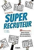 Le guide du super recruteur - 33 fiches pour mener ses entretiens de recrutement.