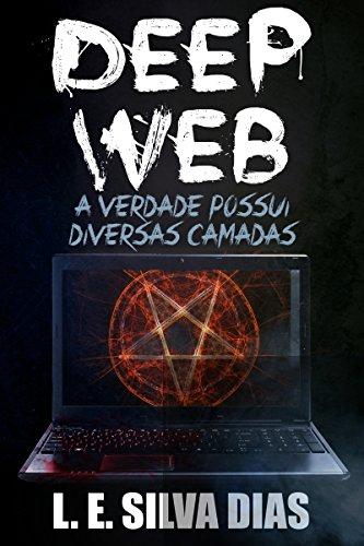 Deep Web: A verdade possui diversas camadas (Portuguese Edition)