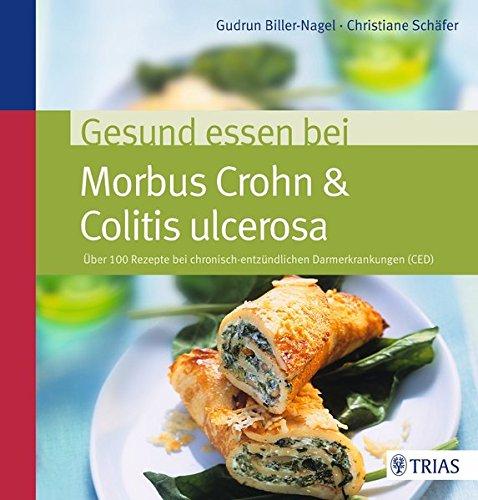 Gesund essen bei Morbus Crohn & Colitis ulcerosa: Über 100 Rezepte bei chronisch-entzündlichen Darmerkrankungen (CED)