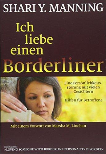 Ich liebe einen Borderliner: Eine Persönlichkeitsstörung mit vielen Gesichtern