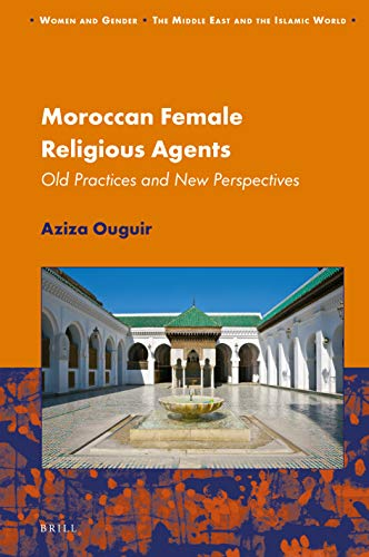 Moroccan Female Religious Agents: Old Practices and New Perspectives (Women and Gender: the Middle East and the Islamic World, Band 17)