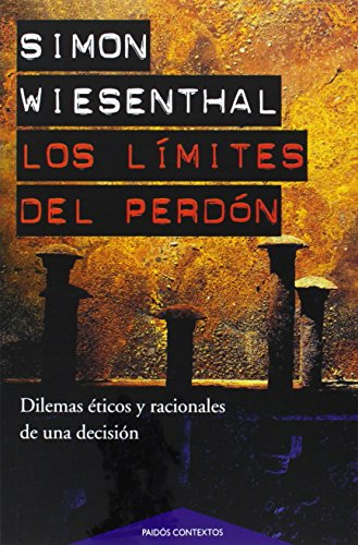 Download Los Limites Del Perdon/ the Sunflower. on the Posibilities and Limits of Forgiveness: Dilemas Eticos Y Racionales De Una Decision / Ethical and Rational Dilemas of a Decision (Paidos Contextos) 8449306310