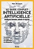 Le guide complet intelligence artificielle - Intelligence humaine, animale et végétale