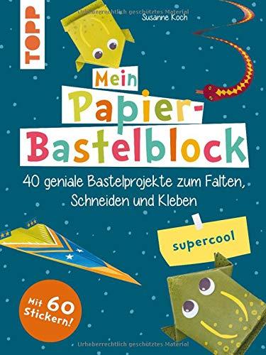Mein Papier-Bastelblock - supercool: 40 geniale Bastelprojekte zum Falten, Schneiden und Kleben. Mit bunten Papieren zum Heraustrennen und Verbasteln und 60 Stickern