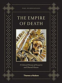 The Empire of Death: A Cultural History of Ossuaries and Charnel Houses (0500251789) | Amazon price tracker / tracking, Amazon price history charts, Amazon price watches, Amazon price drop alerts