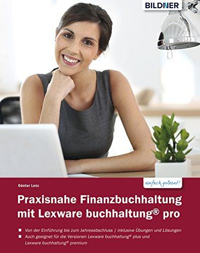 Praxisnahe Finanzbuchhaltung mit Lexware buchhaltung® pro: Von der Einführung bis zum Jahresabschluss