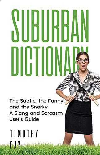 SUBURBAN DICTIONARY: The Subtle, The Funny, And The Snarky: Your Guide to Suburbanese (Winking Words...