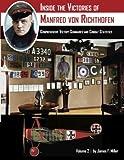Inside the Victories of Manfred von Richthofen, Volume 2: Comprehensive Victory Summaries and Combat Statistics