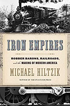 Iron Empires: Robber Barons, Railroads, and the Making of Modern America by [Michael Hiltzik]
