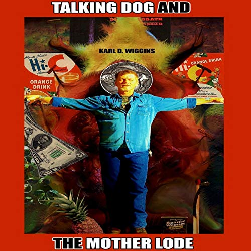 Talking Dog and the Mother Lode, Volume 1 Audiobook By Karl D. Wiggins cover art