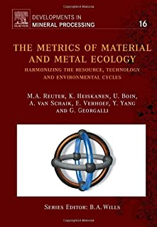 The Metrics of Material and Metal Ecology: Harmonizing the Resource, Technology and Environmental Cycles (Developments in Mineral Processing)