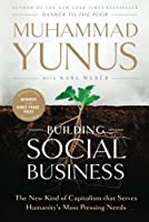 Building Social Business: The New Kind of Capitalism that Serves Humanity's Most Pressing Needs by Muhammad Yunus(2011-05-10)