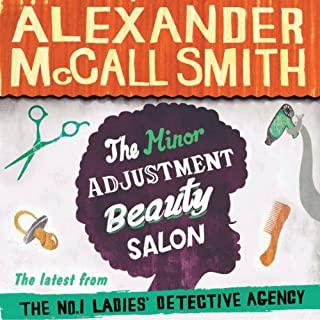 The Minor Adjustment Beauty Salon     Book 14 in The No. 1 Ladies' Detective Agency              By:                                                                                                                                 Alexander McCall Smith                               Narrated by:                                                                                                                                 Adjoa Andoh                      Length: 8 hrs and 23 mins     149 ratings     Overall 4.6