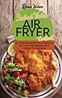 Instant Vortex Air fryer Cookbook: 50 Time Saving And Most Delicious Air Fryer Oven Recipes On A Budget For Everyone