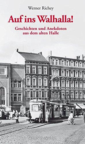 Auf ins Walhalla! Geschichten und Anekdoten aus dem alten Halle