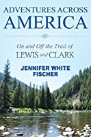 Adventures Across America: On and Off the Trail of Lewis and Clark (color edition)