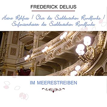 Heinz Rehfuss / Chor des Süddeutschen Rundfunks / Sinfonieorchester des Süddeutschen Rundfunks play: Frederick Delius: Im Meerestreiben