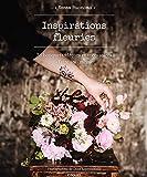 Inspirations fleuries - 30 bouquets, décors et accessoires à faire soi-même.