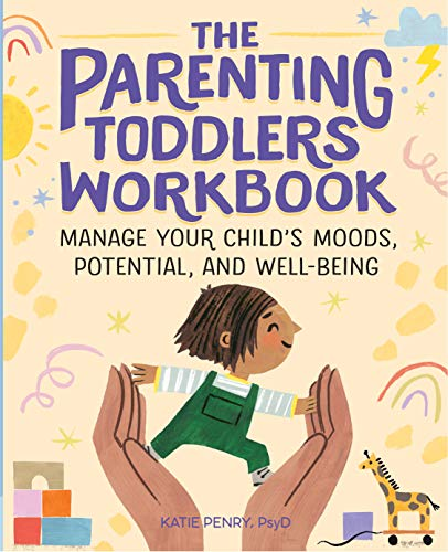 The Parenting Toddlers Workbook: Manage Your Child's Moods, Potential, and...